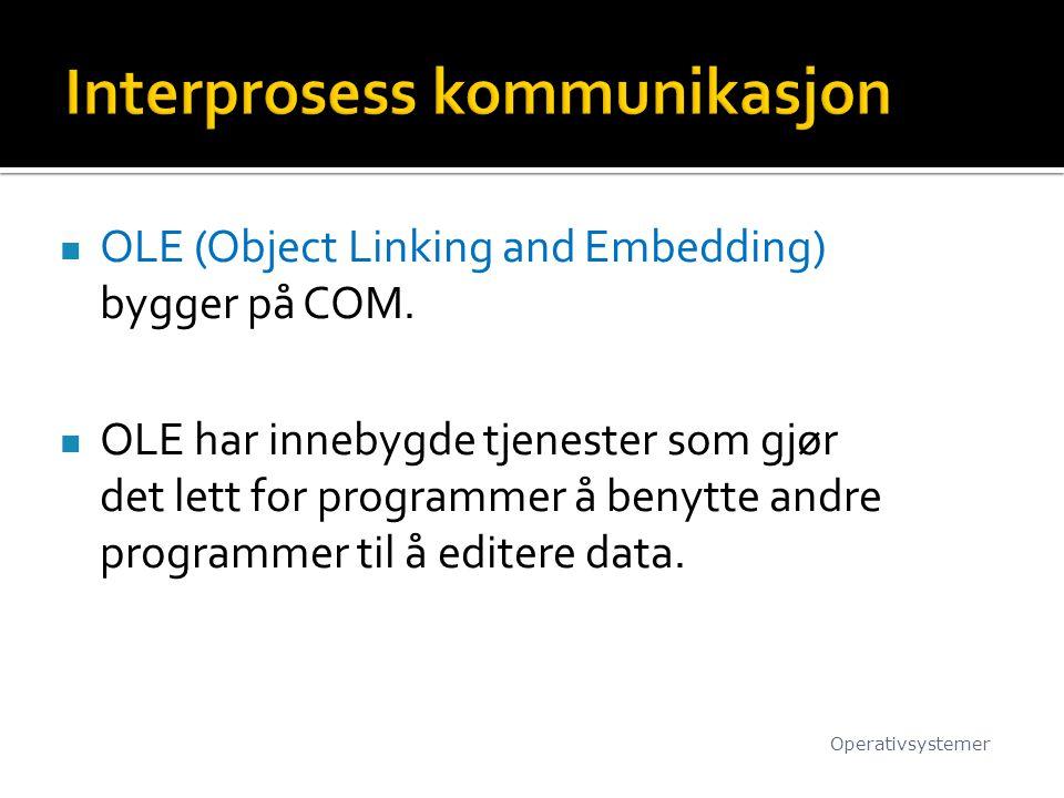 OLE (Object Linking and Embedding) bygger på COM. OLE har innebygde tjenester som gjør det lett for programmer å benytte andre programmer til å editer