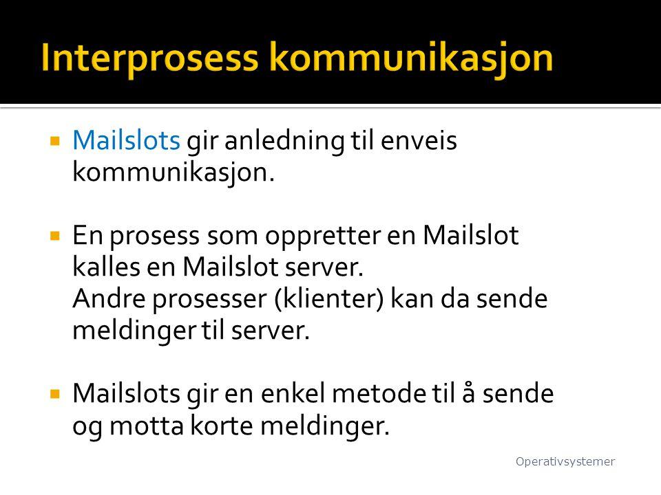 Mailslots gir anledning til enveis kommunikasjon.  En prosess som oppretter en Mailslot kalles en Mailslot server. Andre prosesser (klienter) kan d