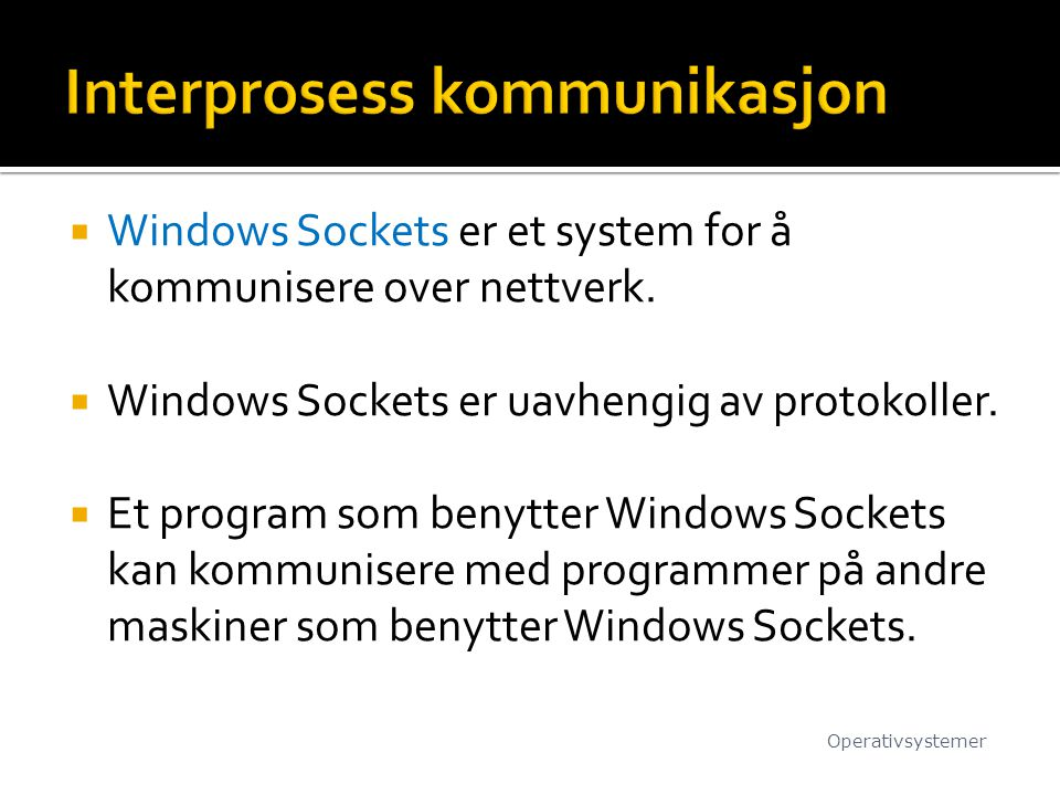  Windows Sockets er et system for å kommunisere over nettverk.  Windows Sockets er uavhengig av protokoller.  Et program som benytter Windows Socke