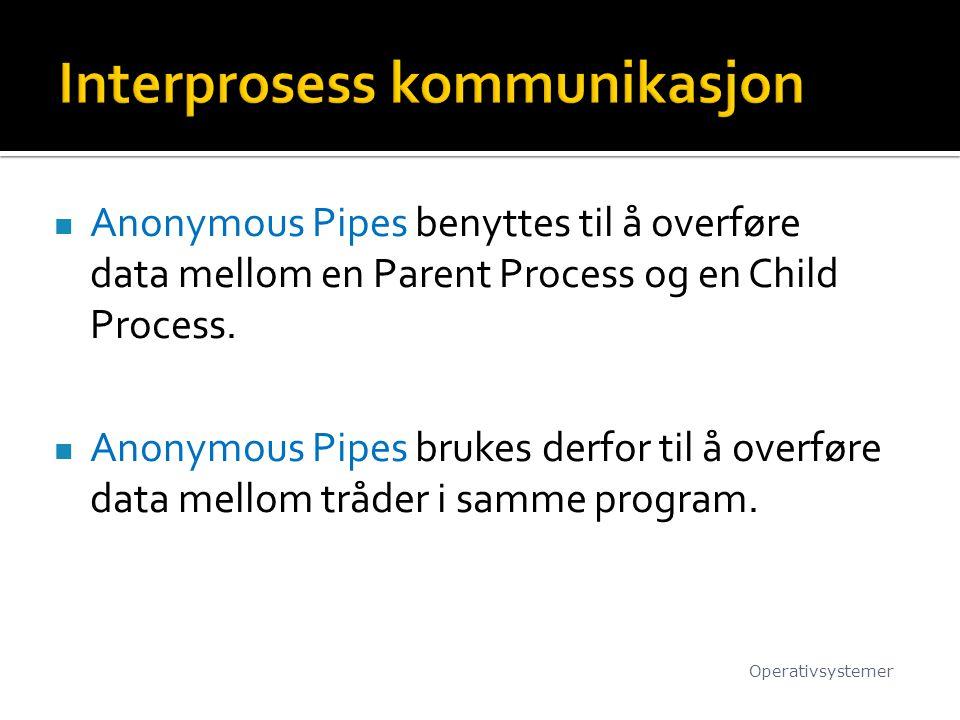 Anonymous Pipes benyttes til å overføre data mellom en Parent Process og en Child Process. Anonymous Pipes brukes derfor til å overføre data mellom tr