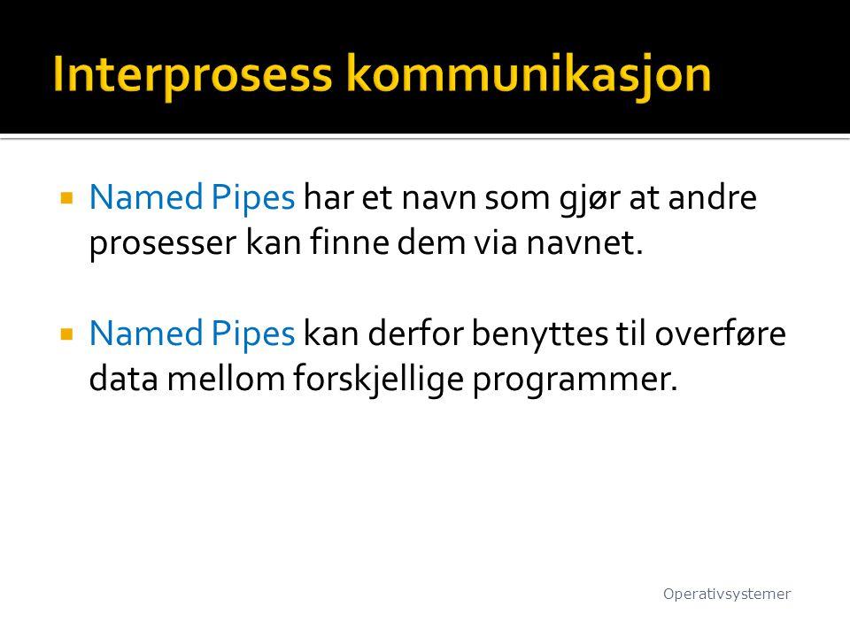 Named Pipes har et navn som gjør at andre prosesser kan finne dem via navnet.  Named Pipes kan derfor benyttes til overføre data mellom forskjellig
