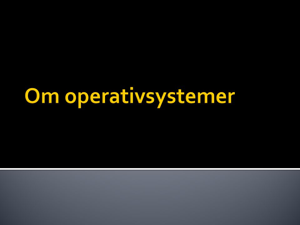  Et operativsystem er programvare som har som oppgave å gjøre tjenester for datamaskinsystemet.
