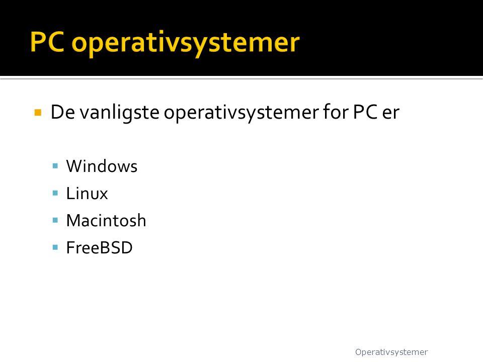  De vanligste operativsystemer for PC er  Windows  Linux  Macintosh  FreeBSD Operativsystemer