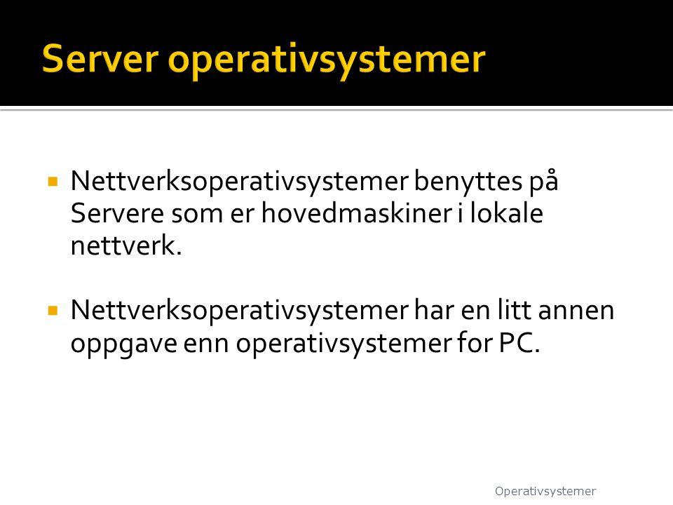  Nettverksoperativsystemer benyttes på Servere som er hovedmaskiner i lokale nettverk.  Nettverksoperativsystemer har en litt annen oppgave enn oper