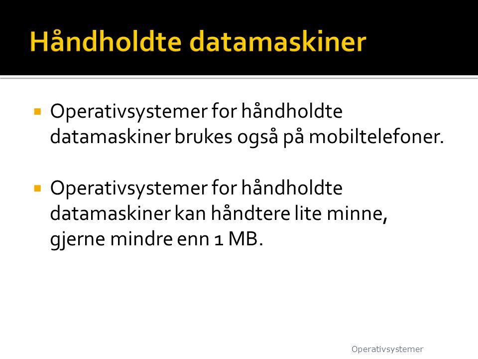  Operativsystemer for håndholdte datamaskiner brukes også på mobiltelefoner.  Operativsystemer for håndholdte datamaskiner kan håndtere lite minne,