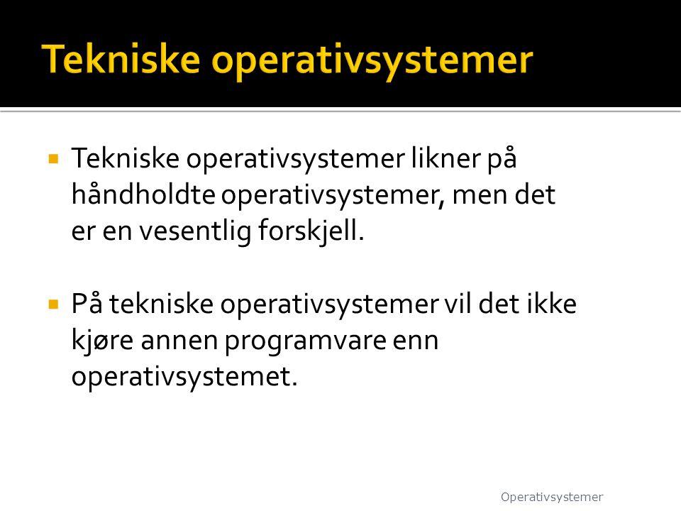  Tekniske operativsystemer likner på håndholdte operativsystemer, men det er en vesentlig forskjell.  På tekniske operativsystemer vil det ikke kjør