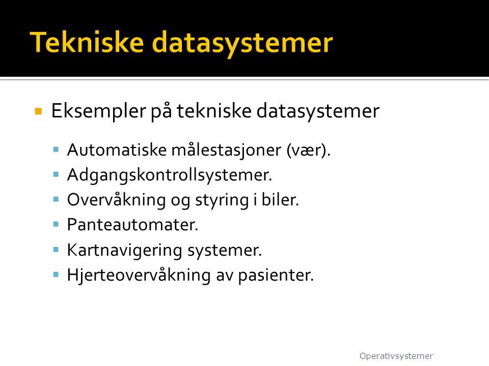  Eksempler på tekniske datasystemer  Automatiske målestasjoner (vær).  Adgangskontrollsystemer.  Overvåkning og styring i biler.  Panteautomater.