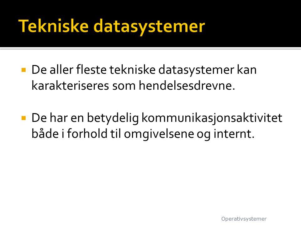 De aller fleste tekniske datasystemer kan karakteriseres som hendelsesdrevne.  De har en betydelig kommunikasjonsaktivitet både i forhold til omgiv
