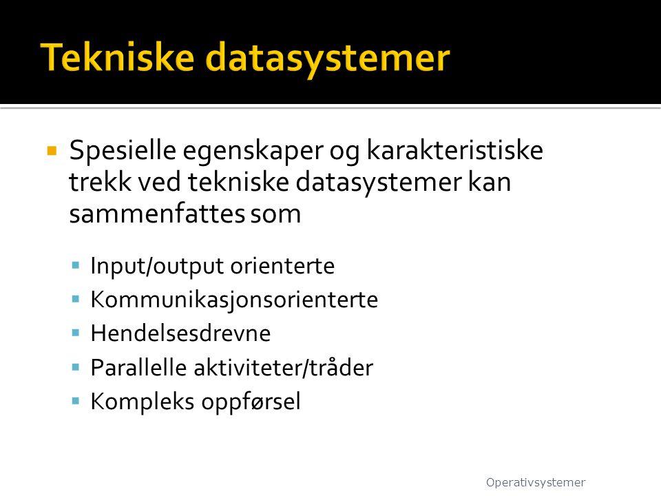  Spesielle egenskaper og karakteristiske trekk ved tekniske datasystemer kan sammenfattes som  Input/output orienterte  Kommunikasjonsorienterte 