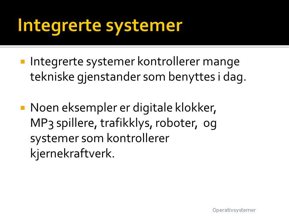  Integrerte systemer kontrollerer mange tekniske gjenstander som benyttes i dag.  Noen eksempler er digitale klokker, MP3 spillere, trafikklys, robo