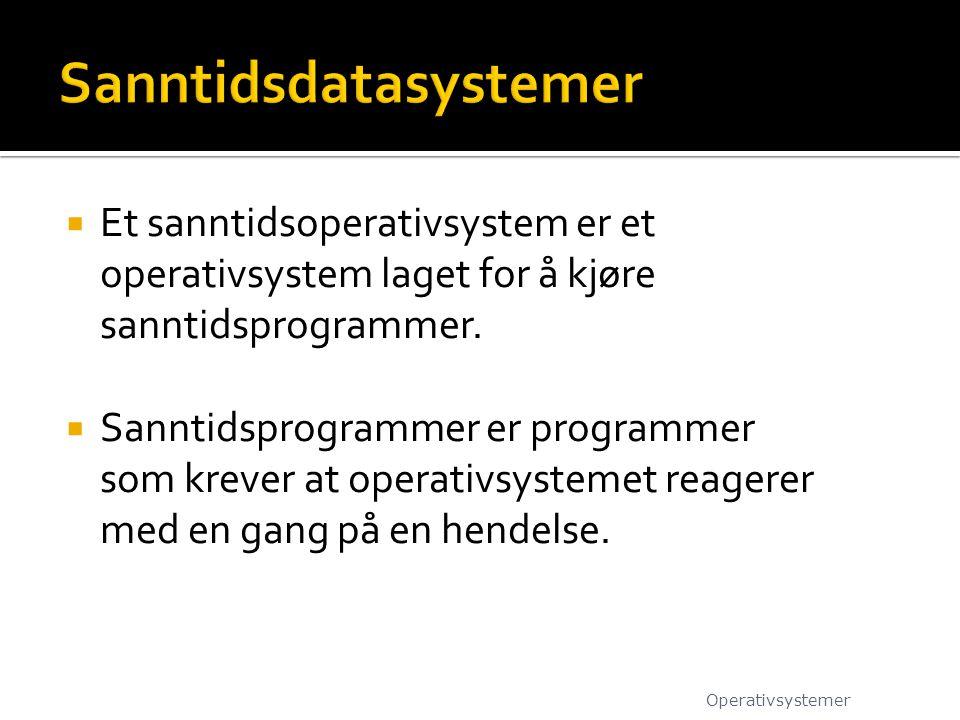  Et sanntidsoperativsystem er et operativsystem laget for å kjøre sanntidsprogrammer.  Sanntidsprogrammer er programmer som krever at operativsystem