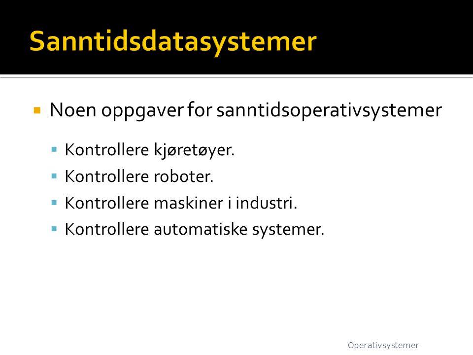  Noen oppgaver for sanntidsoperativsystemer  Kontrollere kjøretøyer.  Kontrollere roboter.  Kontrollere maskiner i industri.  Kontrollere automat