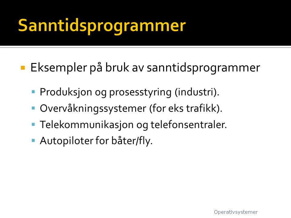  Eksempler på bruk av sanntidsprogrammer  Produksjon og prosesstyring (industri).  Overvåkningssystemer (for eks trafikk).  Telekommunikasjon og t