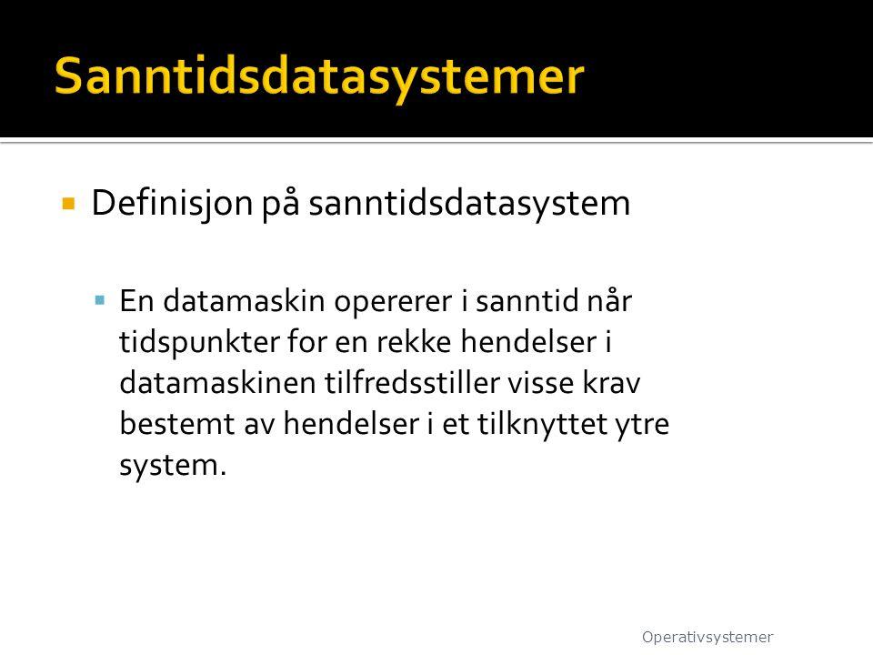  Definisjon på sanntidsdatasystem  En datamaskin opererer i sanntid når tidspunkter for en rekke hendelser i datamaskinen tilfredsstiller visse krav