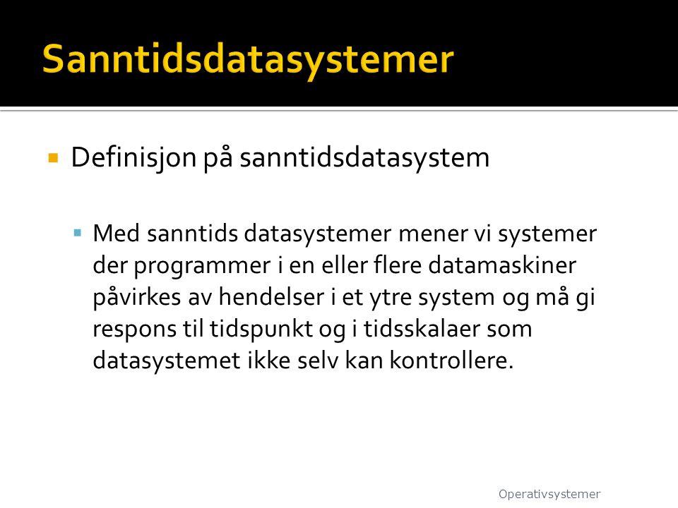  Definisjon på sanntidsdatasystem  Med sanntids datasystemer mener vi systemer der programmer i en eller flere datamaskiner påvirkes av hendelser i