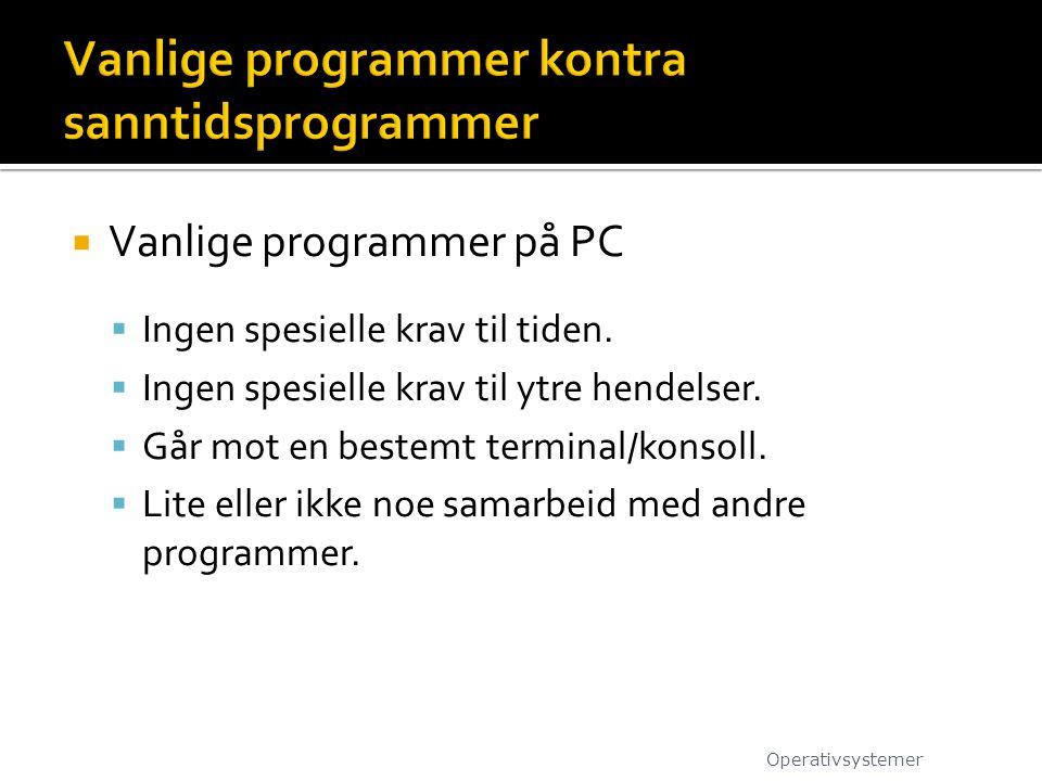  Vanlige programmer på PC  Ingen spesielle krav til tiden.  Ingen spesielle krav til ytre hendelser.  Går mot en bestemt terminal/konsoll.  Lite