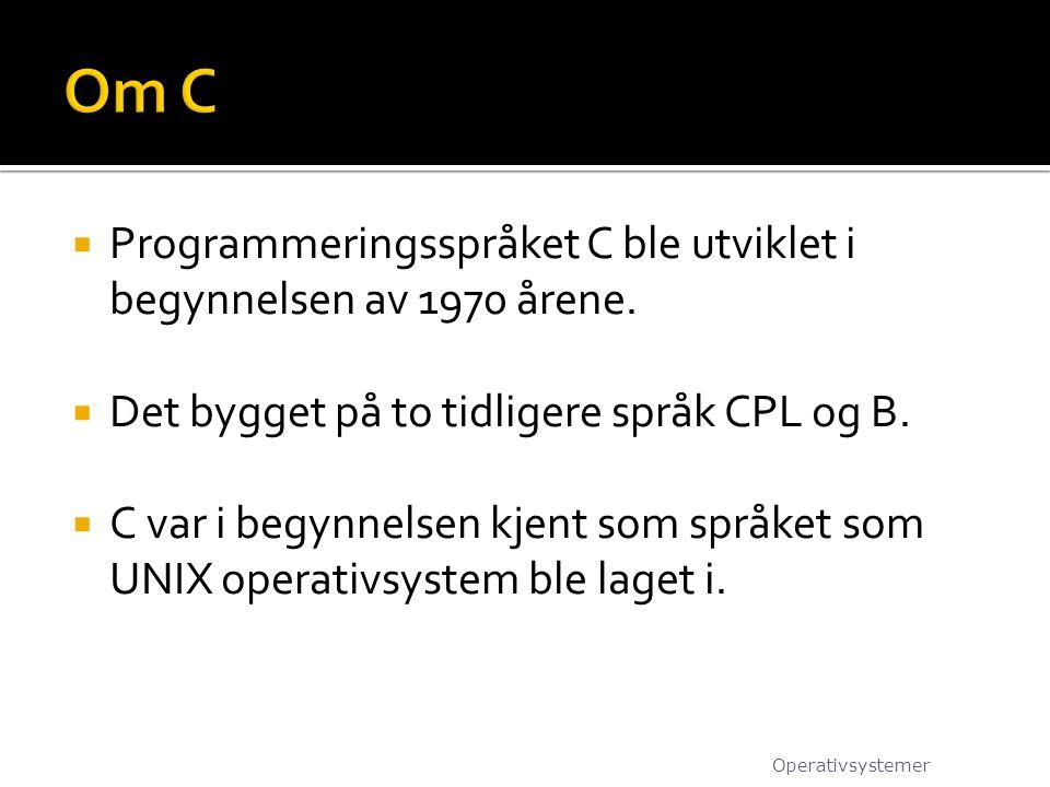  Programmeringsspråket C ble utviklet i begynnelsen av 1970 årene.  Det bygget på to tidligere språk CPL og B.  C var i begynnelsen kjent som språk