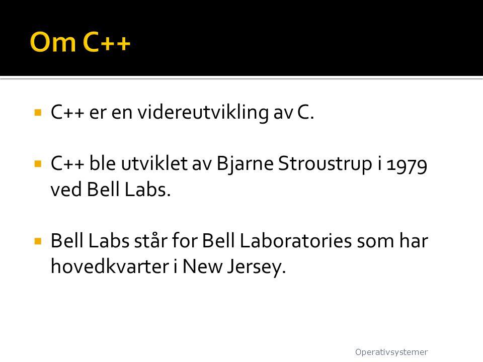  C++ er en videreutvikling av C.  C++ ble utviklet av Bjarne Stroustrup i 1979 ved Bell Labs.  Bell Labs står for Bell Laboratories som har hovedkv
