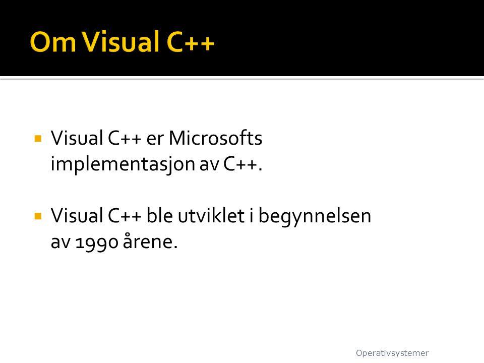  Visual C++ er Microsofts implementasjon av C++.  Visual C++ ble utviklet i begynnelsen av 1990 årene. Operativsystemer