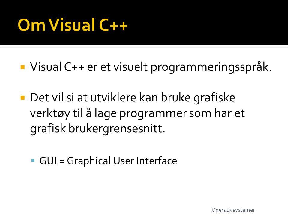  Visual C++ er et visuelt programmeringsspråk.  Det vil si at utviklere kan bruke grafiske verktøy til å lage programmer som har et grafisk brukergr