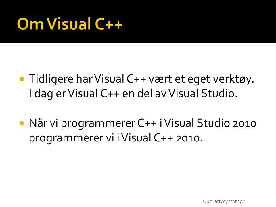  Tidligere har Visual C++ vært et eget verktøy. I dag er Visual C++ en del av Visual Studio.  Når vi programmerer C++ i Visual Studio 2010 programme