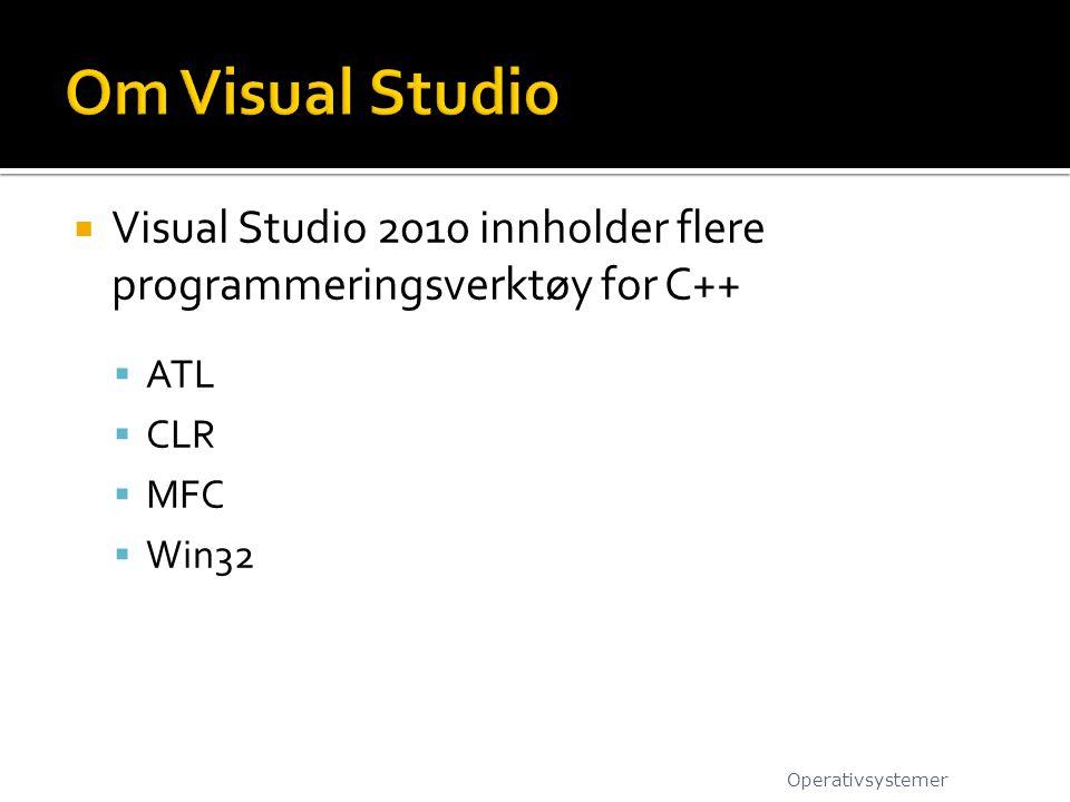  Visual Studio 2010 innholder flere programmeringsverktøy for C++  ATL  CLR  MFC  Win32 Operativsystemer