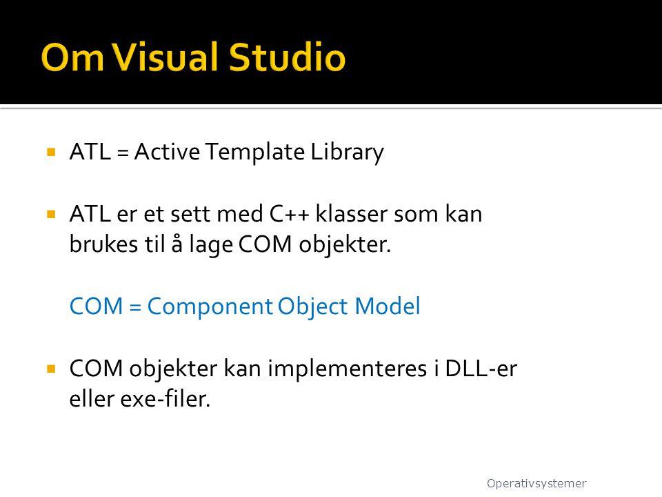  ATL = Active Template Library  ATL er et sett med C++ klasser som kan brukes til å lage COM objekter. COM = Component Object Model  COM objekter k