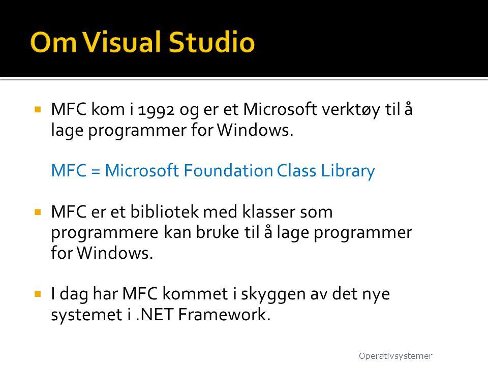  MFC kom i 1992 og er et Microsoft verktøy til å lage programmer for Windows. MFC = Microsoft Foundation Class Library  MFC er et bibliotek med klas