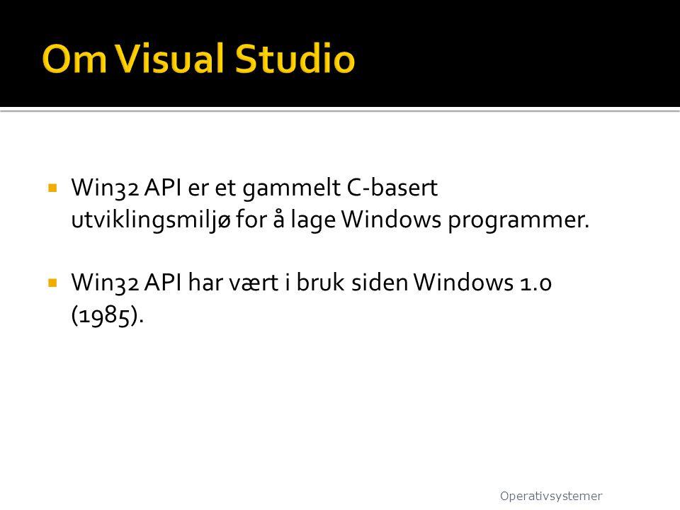  Win32 API er et gammelt C-basert utviklingsmiljø for å lage Windows programmer.  Win32 API har vært i bruk siden Windows 1.0 (1985). Operativsystem