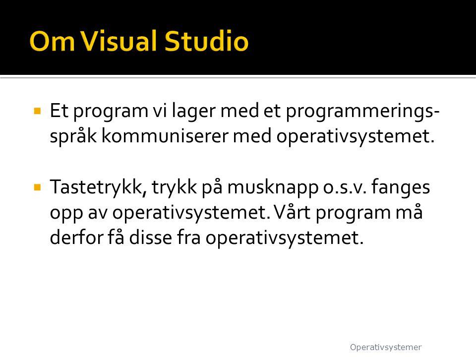  Et program vi lager med et programmerings- språk kommuniserer med operativsystemet.  Tastetrykk, trykk på musknapp o.s.v. fanges opp av operativsys