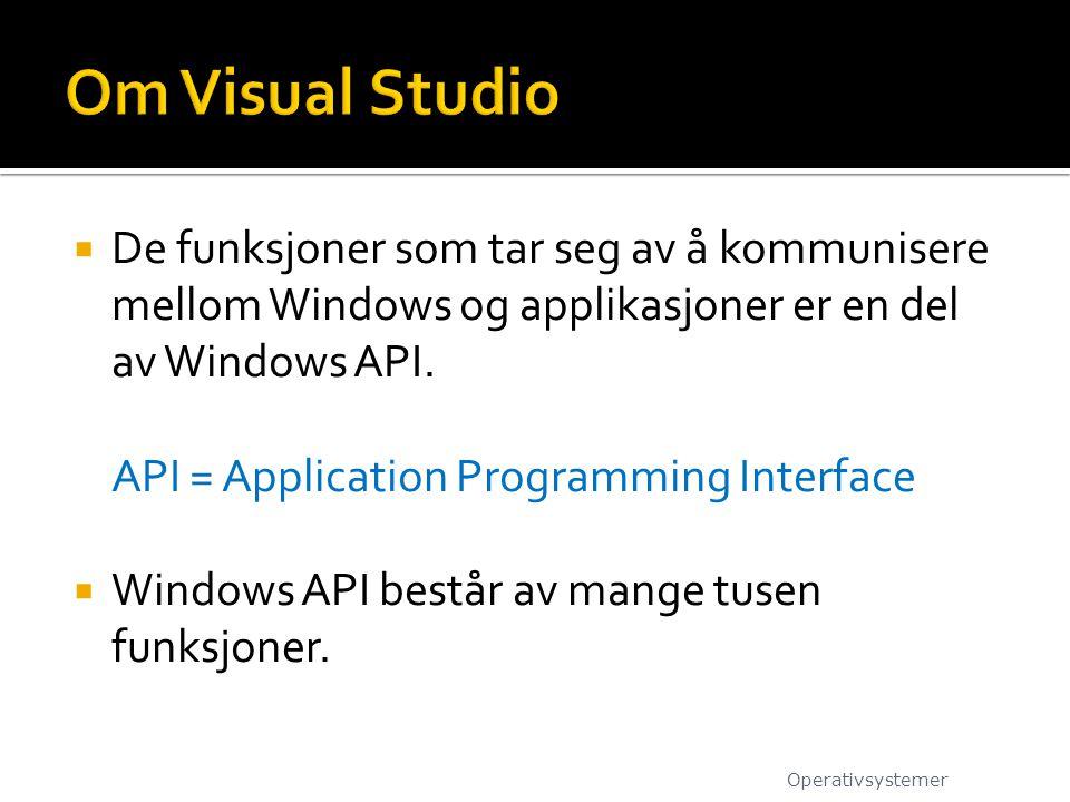 De funksjoner som tar seg av å kommunisere mellom Windows og applikasjoner er en del av Windows API. API = Application Programming Interface  Windo
