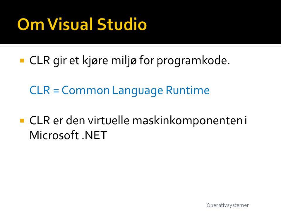  CLR gir et kjøre miljø for programkode. CLR = Common Language Runtime  CLR er den virtuelle maskinkomponenten i Microsoft.NET Operativsystemer