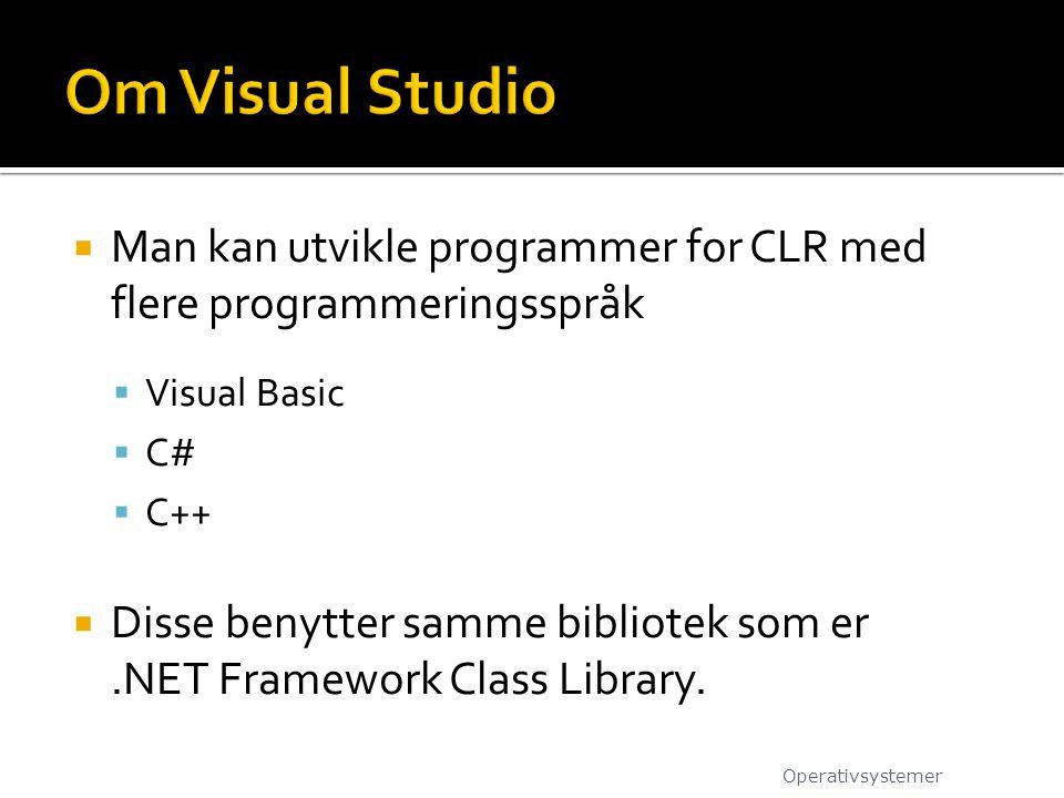  Man kan utvikle programmer for CLR med flere programmeringsspråk  Visual Basic  C#  C++  Disse benytter samme bibliotek som er.NET Framework Cla