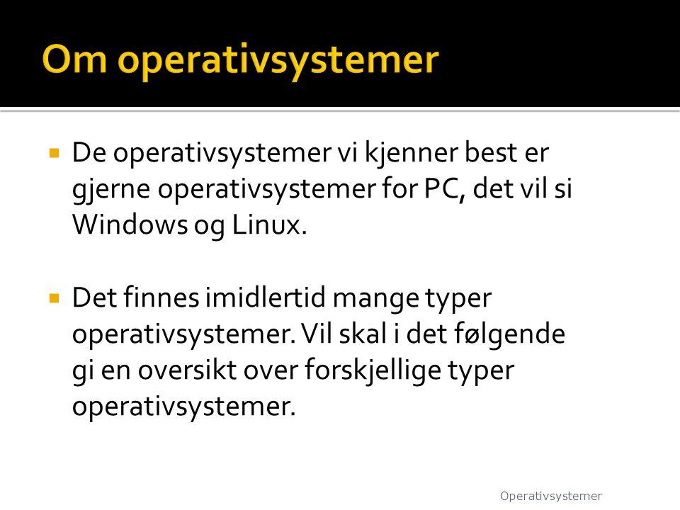  Operativsystemer for PC-er  Stormaskin operativsystemer  Server operativsystemer  Multiprosessor operativsystemer  Operativsystemer for håndholdte datamaskiner  Tekniske operativsystemer  Sensor Node operativsystemer  Sanntidsoperativsystemer  Smart Card operativsystemer Operativsystemer