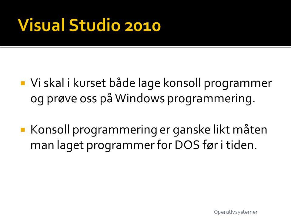  Vi skal i kurset både lage konsoll programmer og prøve oss på Windows programmering.  Konsoll programmering er ganske likt måten man laget programm
