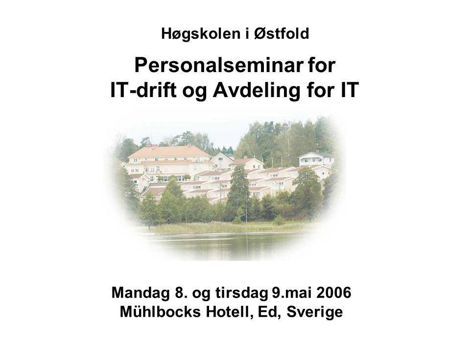 Høgskolen i Østfold Personalseminar for IT-drift og Avdeling for IT Mandag 8.