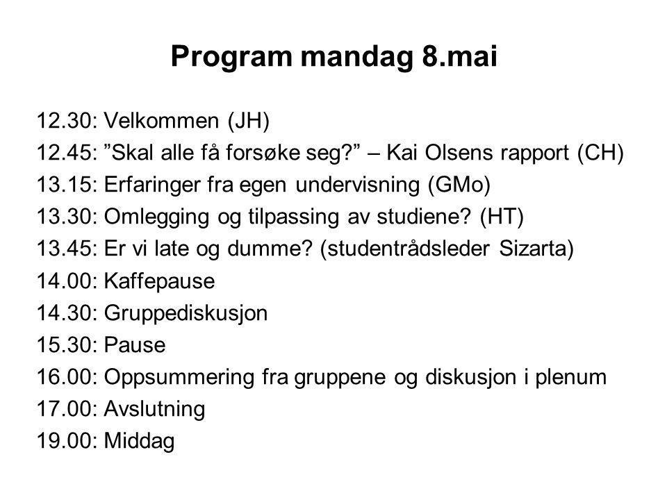 Program mandag 8.mai 12.30: Velkommen (JH) 12.45: Skal alle få forsøke seg – Kai Olsens rapport (CH) 13.15: Erfaringer fra egen undervisning (GMo) 13.30: Omlegging og tilpassing av studiene.