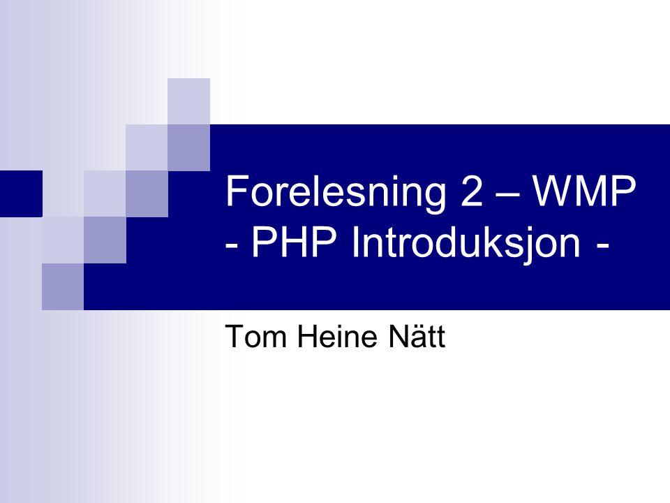 Forelesning 2 – WMP - PHP Introduksjon - Tom Heine Nätt