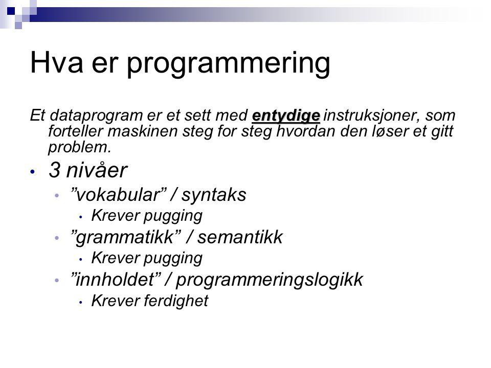 Hva er programmering entydige Et dataprogram er et sett med entydige instruksjoner, som forteller maskinen steg for steg hvordan den løser et gitt pro