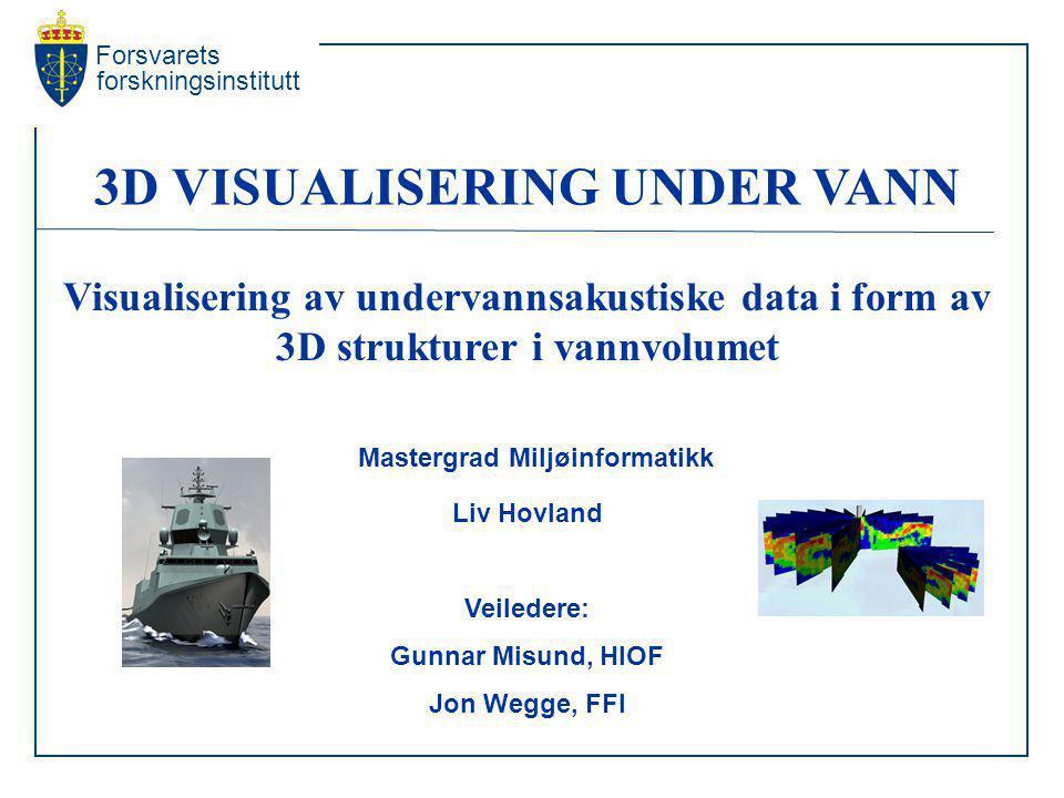 3D VISUALISERING UNDER VANN Visualisering av undervannsakustiske data i form av 3D strukturer i vannvolumet Mastergrad Miljøinformatikk Liv Hovland Ve