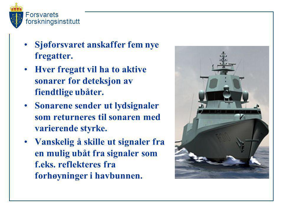 Forsvarets forskningsinstitutt Sjøforsvaret anskaffer fem nye fregatter. Hver fregatt vil ha to aktive sonarer for deteksjon av fiendtlige ubåter. Son