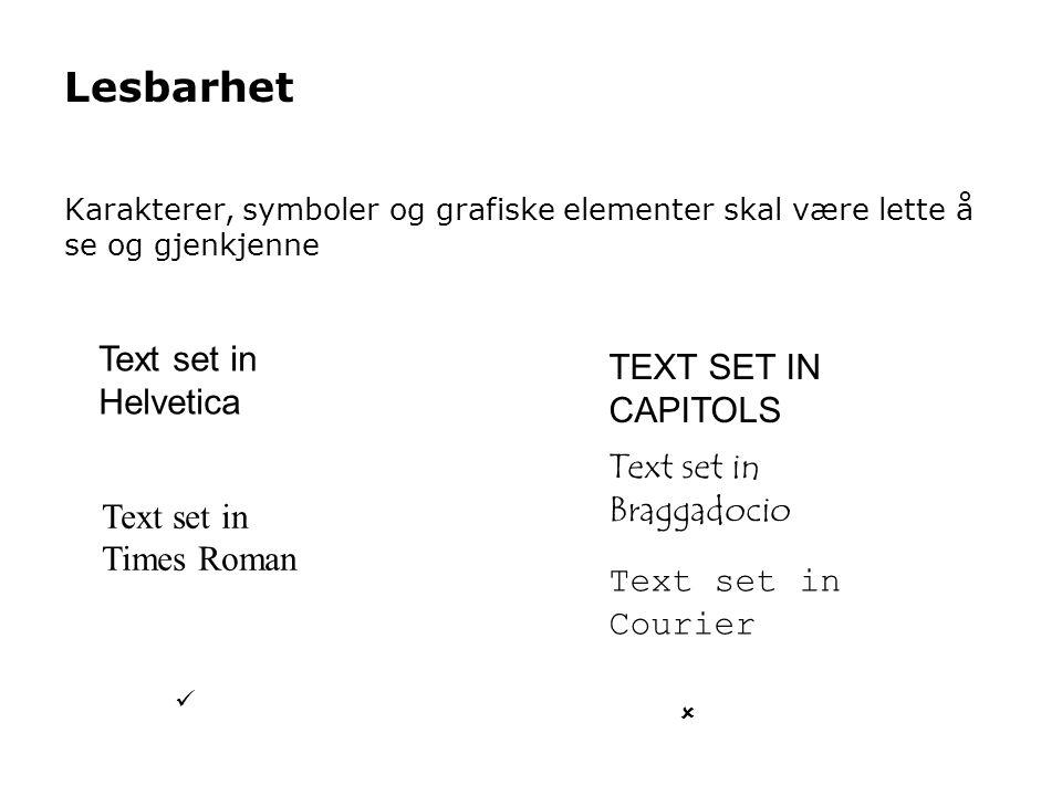 Lesbarhet Karakterer, symboler og grafiske elementer skal være lette å se og gjenkjenne Text set in Braggadocio Text set in Helvetica Text set in Courier TEXT SET IN CAPITOLS   Text set in Times Roman