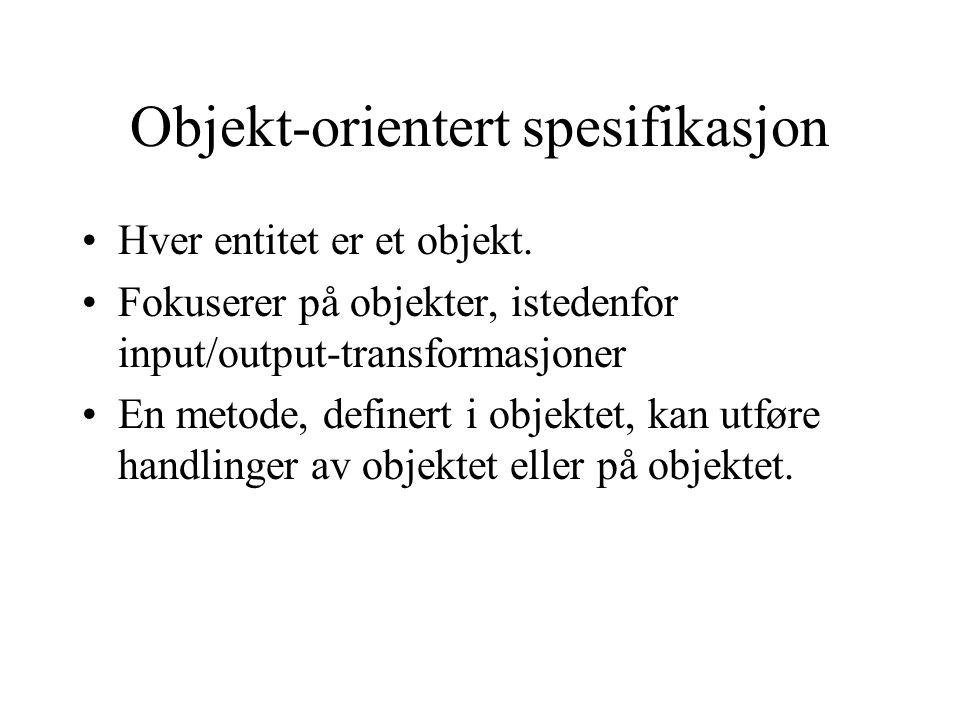 Objekt-orientert spesifikasjon Hver entitet er et objekt. Fokuserer på objekter, istedenfor input/output-transformasjoner En metode, definert i objekt