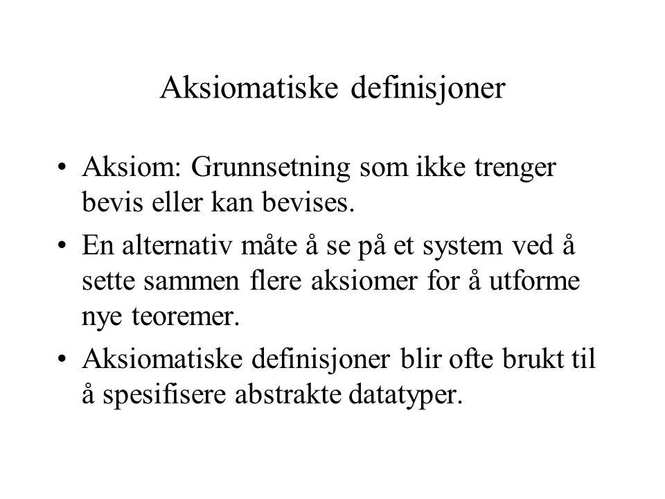 Aksiomatiske definisjoner Aksiom: Grunnsetning som ikke trenger bevis eller kan bevises. En alternativ måte å se på et system ved å sette sammen flere