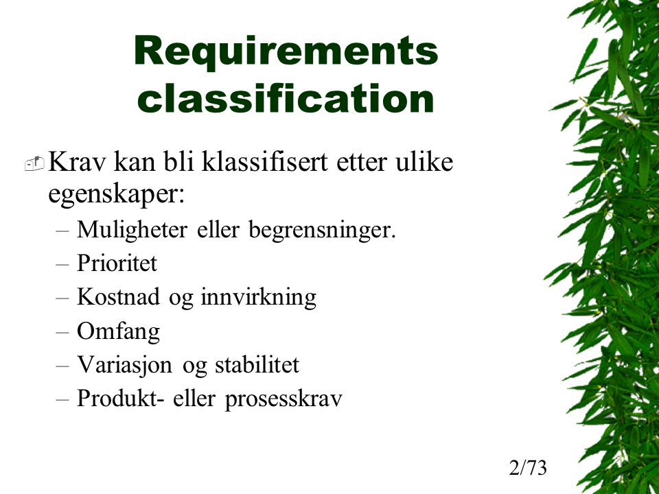 Requirements classification  Krav kan bli klassifisert etter ulike egenskaper: –Muligheter eller begrensninger. –Prioritet –Kostnad og innvirkning –O