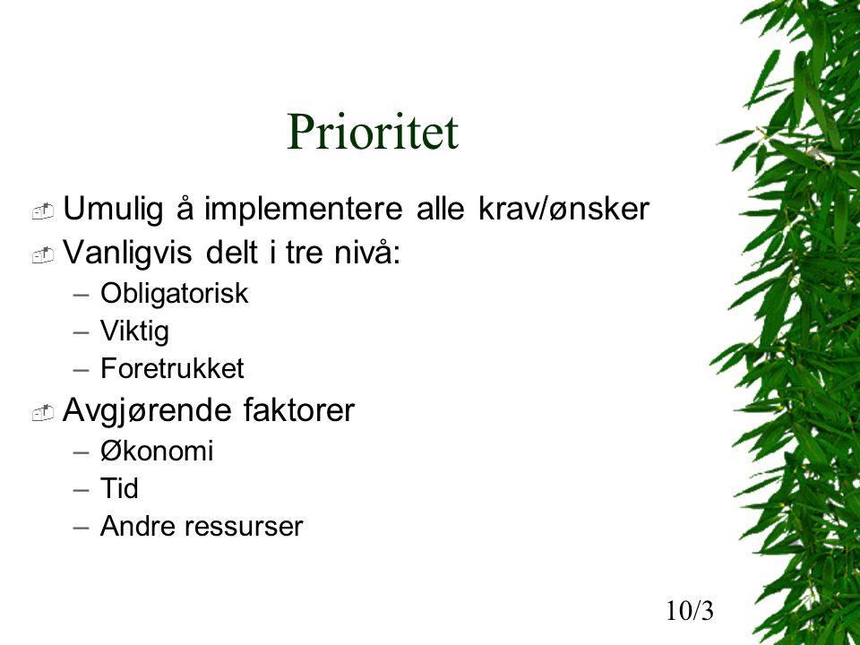Prioritet  Umulig å implementere alle krav/ønsker  Vanligvis delt i tre nivå: –Obligatorisk –Viktig –Foretrukket  Avgjørende faktorer –Økonomi –Tid –Andre ressurser 10/3