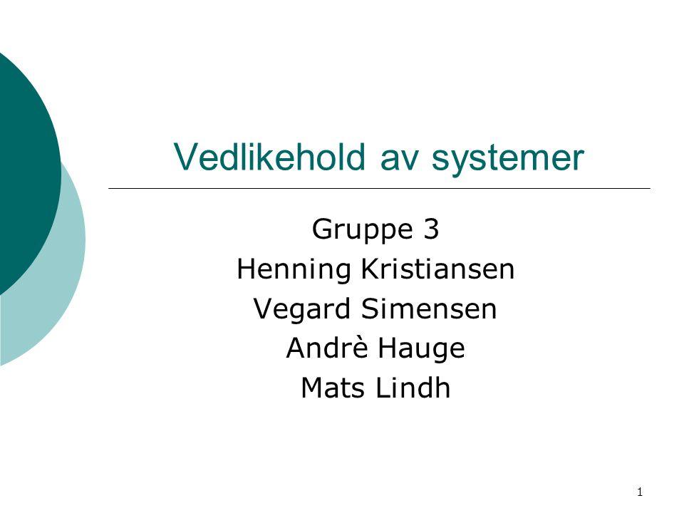 1 Vedlikehold av systemer Gruppe 3 Henning Kristiansen Vegard Simensen Andrè Hauge Mats Lindh