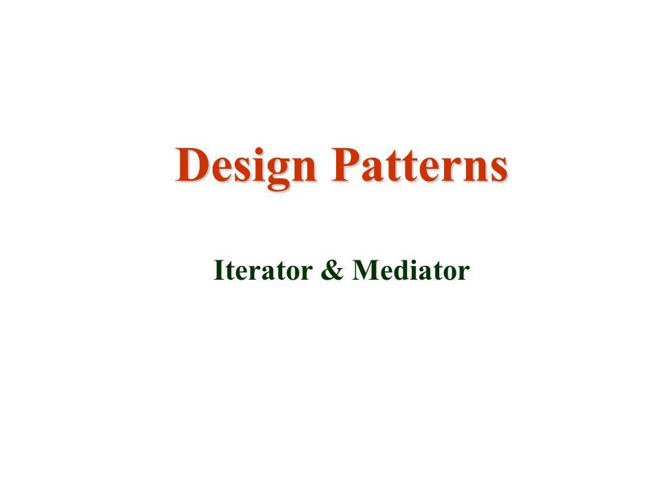 Design Patterns Iterator & Mediator