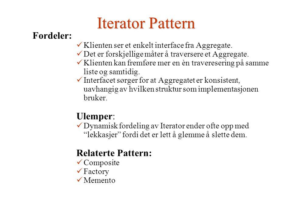 Iterator Pattern Fordeler: Klienten ser et enkelt interface fra Aggregate.