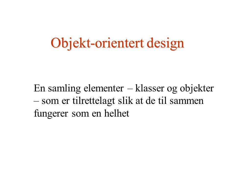 Objekt-orientert design En samling elementer – klasser og objekter – som er tilrettelagt slik at de til sammen fungerer som en helhet